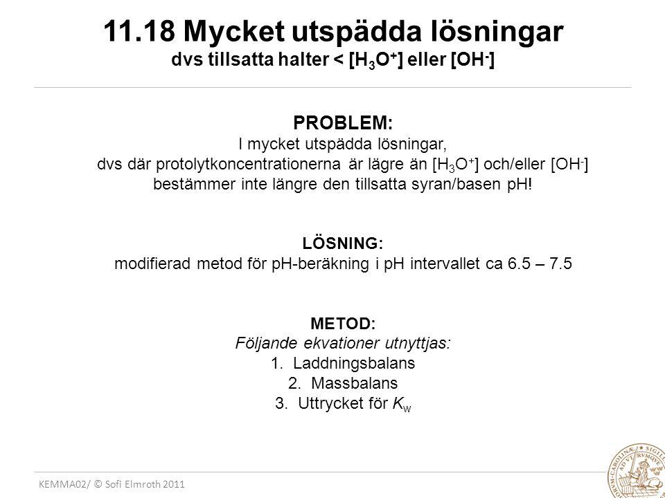 11.18 Mycket utspädda lösningar dvs tillsatta halter < [H3O+] eller [OH-]
